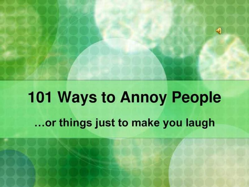 101 ways to be annoying