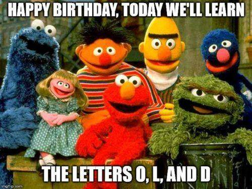 best birthday memes the letter o, l and d