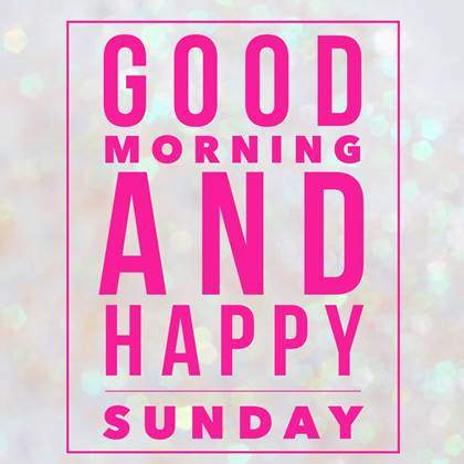 Good Morning Wishing You A Wonderful Sunday
