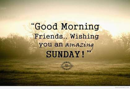 Good Morning Wishing You A Beautiful Sunday