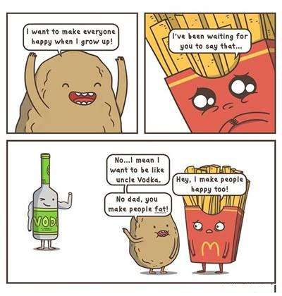 """42 Funny Potato Memes """"I want to make everyone happy when I grow up. I've been waiting for you to say that... No... I mean I want to be like uncle vodka. No dad, You make people fat! Hey, I make people happy too!"""""""