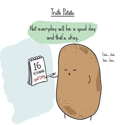 """42 Funny Potato Memes """"Truth potato. Not everyday will be a good day and that's okey. Good day my potato."""""""