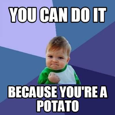 """42 Funny Potato Memes """"You can do it because you're a potato."""""""