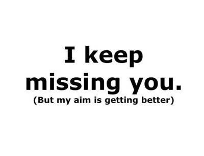 """45 Best I Miss You Memes """"I keep missing you.(but my aim is getting better)"""""""