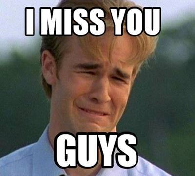 """45 Best I Miss You Memes """"I miss you guys."""""""